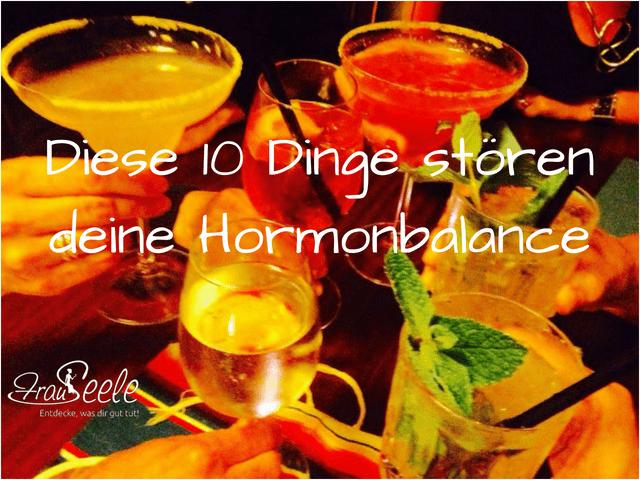 FrauSeele 10 Dinge die deine Hormonbalance stören können