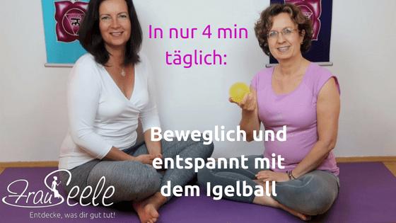 FrauSeele - beweglich und entspannt mit dem Igelball